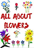 ALL ABOUT FLOWERS: Flower names, descriptions with pictures.