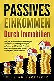 PASSIVES EINKOMMEN DURCH IMMOBILIEN: Wie Sie in Wohnimmobilien intelligent investieren, nachhaltig Vermögen aufbauen und finanzielle Freiheit erlangen - Die perfekte Altersvorsorge für den Ruhestand