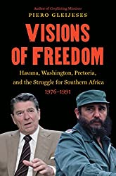 Visions of Freedom: Havana, Washington, Pretoria, and the Struggle for Southern Africa, 1976-1991 (New Cold War History (Hardcover))