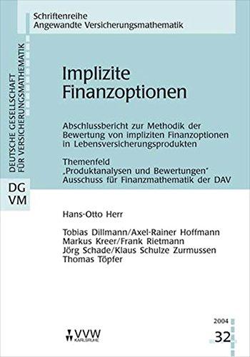 Implizite Finanzoptionen: Abschlussbericht zur Methodik der Bewertung von impliziten Finanzoptionen in Lebensversicherungsprodukten Themenfeld ... der DVA (Angewandte Versicherungsmathematik)