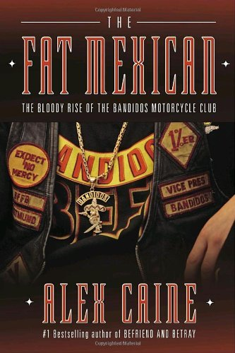 The Fat Mexican: The Bloody Rise of the Bandidos Motorcycle Club by Alex Caine (2009-10-27)