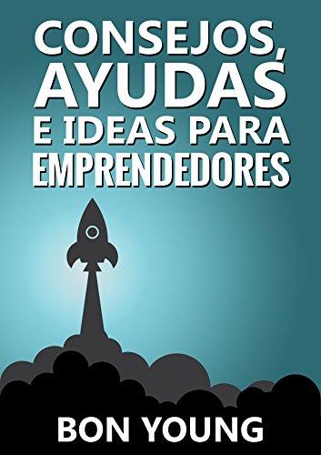 Consejos, ayudas e ideas para emprendedores por Bon Young