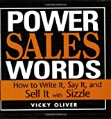 Power Sales Words: How to Write It, Say It And Sell It With Sizzle by Vicky Oliver (2006-05-01)