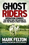 Ghost Riders: Operation Cowboy, the World War Two Mission to Save the World's Finest ...