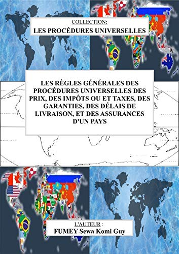 LES REGLES GENERALES DES PROCEDURES UNIVERSELLES DES PRIX, IMPOTS OU ET TAXES, GARANTIES, DELAIS DE LIVRAISON, ET ASSURANCES D'UN PAYS
