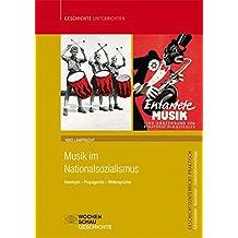 Musik im Nationalsozialismus: Ideologie – Propaganda – Widersprüche (Geschichtsunterricht praktisch)