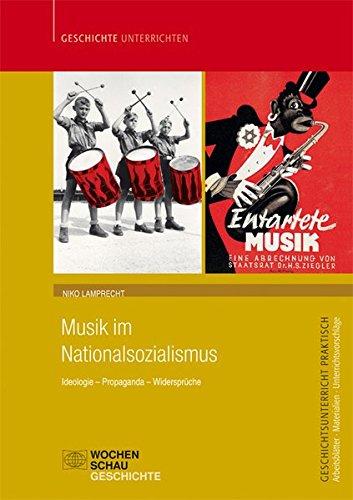 Musik im Nationalsozialismus: Ideologie - Propaganda - Widersprüche (Geschichtsunterricht praktisch)