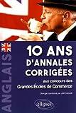Anglais 10 Ans d'Annales Corrigées aux Concours des Grandes Écoles de Commerce...