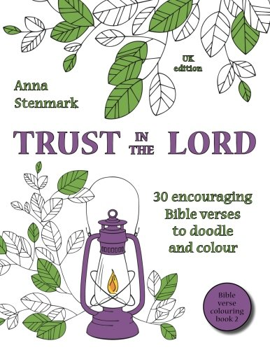 Trust in the Lord: 30 encouraging Bible verses to doodle and colour: UK edition: Volume 2 (Bible verse colouring book)