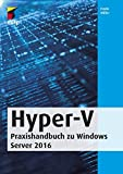 Hyper-V: Praxishandbuch zu Windows Server 2019 (mitp Professional)
