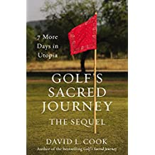 Golf's Sacred Journey, the Sequel: 7 More Days in Utopia