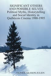 Significant Others and Possible Selves Political Myths, Historytelling and Social Identity in Québécois Cinema 1980-1995