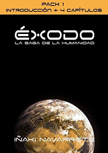 Éxodo - primer paquete: Introducción + cuatro capítulos (La Saga de la Humanidad nº 1) por Iñaki Navarrete