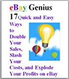 eBay Genius: 17 Quick and Easy Ways to Double Your Sales, Slash Your Costs, and Explode Your Profits on eBay