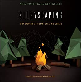 Storyscaping: Stop Creating Ads, Start Creating Worlds by [Legorburu, Gaston, McColl, Darren]