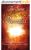 The Secret: Law of Attraction Revealed - A Practical Guide to Manifesting Your Desires: (How To Manifest) (English Edition)