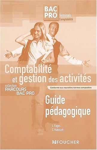 Comptabilité et gestion des activités Bac Pro Tle Comptabilité : Guide pédagogique (Ancienne Edition)