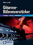 Gitarren-Röhrenverstärker: Grundlagen – Reparatur – Modifikationen