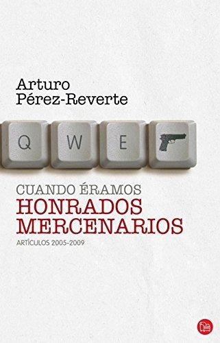Cuando Eramos Honrados Mercenarios: Articulos 2005-2009 by Arturo Perez-Reverte (2012-02-28)