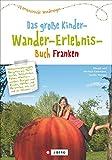 Das große Kinder-Wander-Erlebnis-Buch Franken: 60 erlebnisreiche Wanderungen - Margit und Michael Kleemann