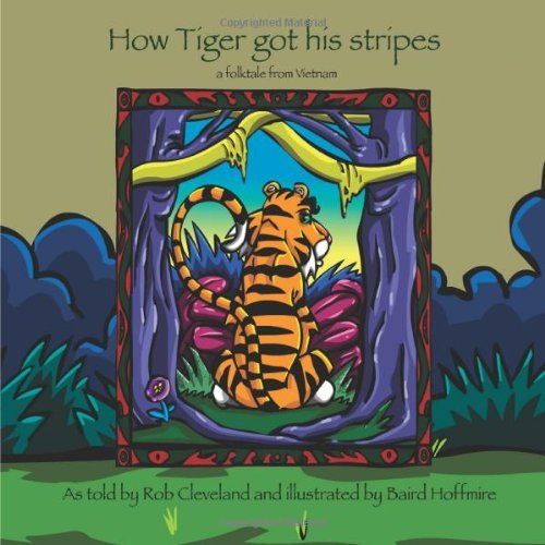 How Tiger Got His Stripes: A Folktale from Vietnam (Welcome to Story Cove) [Paperback]