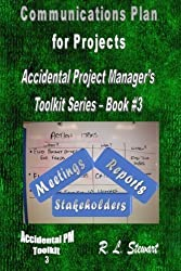 Communications Plan for Projects: Accidental Project Manager's Toolkit Series - Book #3 (Volume 3) by R. L. Stewart (2015-03-12)