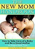 The New Mom Handbook: How to Take Care of a Baby and Be a Good Mother (44 Important Tips)