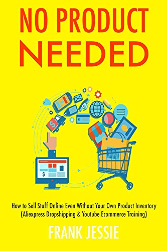 No Product Needed: How to Sell Stuff Online Even Without Your Own Product Inventory (Aliexpress Dropshipping & Youtube Ecommerce Training) (English Edition)
