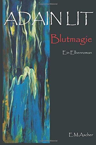 Adain Lit: Blutmagie  (Ein lichter Elbenroman)
