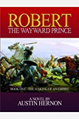Robert - The Wayward Prince: Book one: The Norman Prince Trilogy Paperback