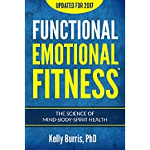 Functional Emotional Fitness™: The Science of Mind-Body-Spirit Health (English Edition)