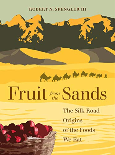 Fruit from the Sands: The Silk Road Origins of the Foods We Eat (English Edition)