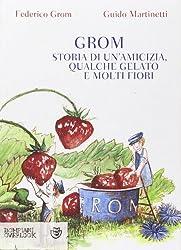Grom. Storia di un'amicizia, qualche gelato e molti fiori by Federico Grom (2012-04-27)