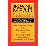 Brewing Mead: Wassail! In Mazers of Mead: The Intriguing History of the Beverage of Kings and Easy, Step-by-Step Instructions for Brewing It At Home by Robert Gayre (1998-01-26)