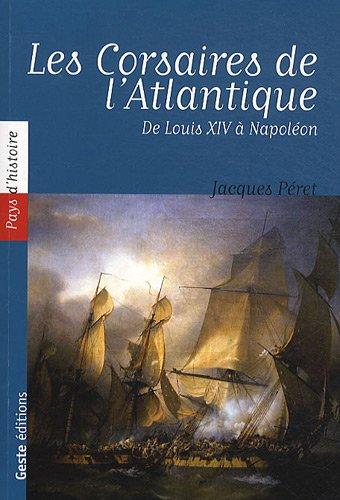 Les Corsaires de l'Atlantique : De Louis XIV à Napoléon