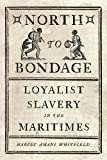 North to Bondage: Loyalist Slavery in the Maritimes