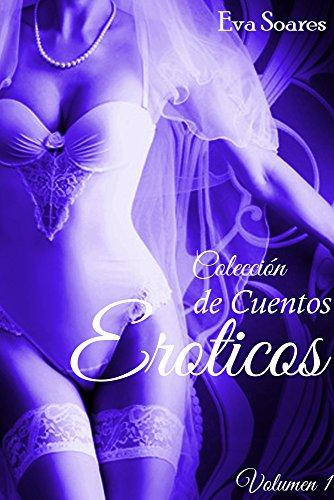 Colección de Cuentos Eroticos: Volumen 1 (Lote de Cuentos Eroticos) por Eva Soares