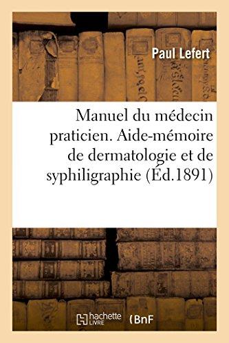 Manuel du médecin praticien. Aide-mémoire de dermatologie et de syphiligraphie par Paul Lefert