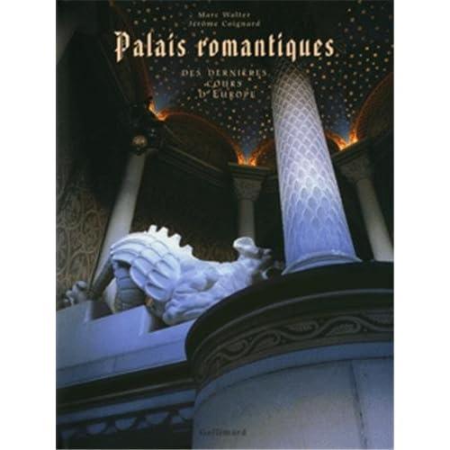 Palais romantiques : Des dernières cours d'Europe (Ancien Prix éditeur : 69 euros)