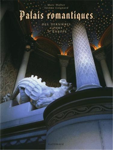 Palais romantiques : Des dernières cours d'Europe (Ancien Prix éditeur : 69 euros) par Marc Walter