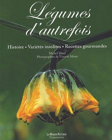 Légumes d'autrefois : Histoire, variétés insolites, recettes gourmandes de Michel Viard (13 avril 2005) Broché