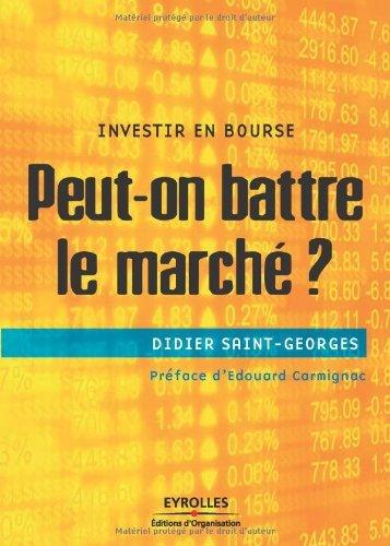Peut-on battre le marché ? : Investir en bourse par Didier Saint-Georges