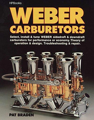 Weber Carburetors: Select, Install & Tune Weber Sidedraft & Downdraft Carburetors for Performance or Economy