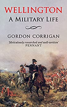 Wellington: A Military Life by [Corrigan, Gordon]