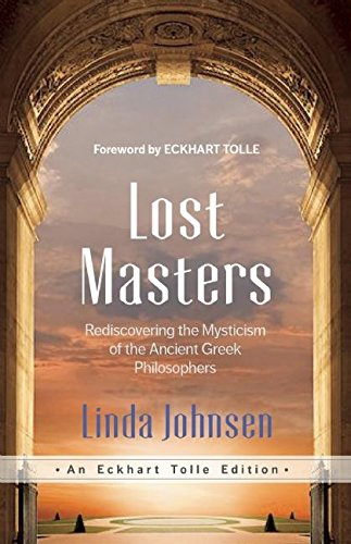 Lost Masters: Rediscovering the Mysticism of the Ancient Greek Philosophers (An Eckhart Tolle Edition) por Linda Johnsen