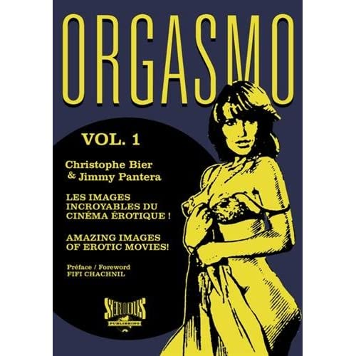 Orgasmo, les images incroyables du cinéma érotique ! : Tome 1
