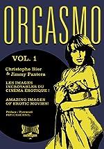 Orgasmo, les images incroyables du cinéma érotique ! - Tome 1 de Christophe Bier