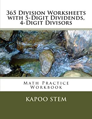 365 Division Worksheets with 5-Digit Dividends, 4-Digit Divisors: Math Practice Workbook: Volume 14 (365 Days Math Division Series) from CreateSpace Independent Publishing Platform
