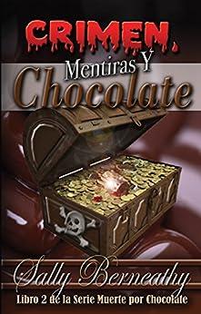 Crimen, Mentiras y Chocolate: Libro 2 de la serie Muerte por Chocolate (Death by Chocolate) de [Berneathy, Sally]