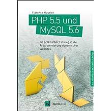 PHP 5.5 und MySQL 5.6: Ihr praktischer Einstieg in die Programmierung dynamischer Websites by Florence Maurice (2014-03-27)